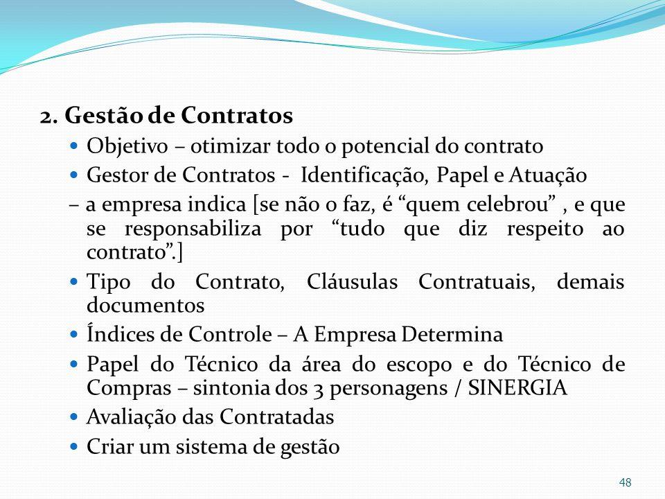2. Gestão de Contratos Objetivo – otimizar todo o potencial do contrato Gestor de Contratos - Identificação, Papel e Atuação – a empresa indica [se nã