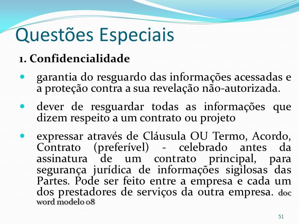 Questões Especiais 1. Confidencialidade garantia do resguardo das informações acessadas e a proteção contra a sua revelação não-autorizada. dever de r