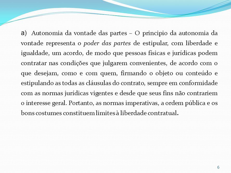 a) Autonomia da vontade das partes – O principio da autonomia da vontade representa o poder das partes de estipular, com liberdade e igualdade, um aco