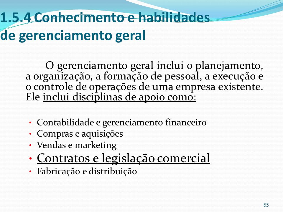 1.5.4 Conhecimento e habilidades de gerenciamento geral O gerenciamento geral inclui o planejamento, a organização, a formação de pessoal, a execução