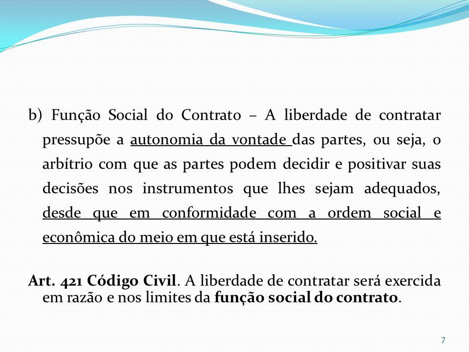 b) Função Social do Contrato – A liberdade de contratar pressupõe a autonomia da vontade das partes, ou seja, o arbítrio com que as partes podem decid