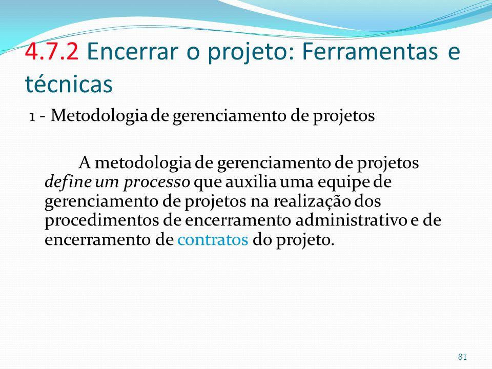 4.7.2 Encerrar o projeto: Ferramentas e técnicas 1 - Metodologia de gerenciamento de projetos A metodologia de gerenciamento de projetos define um pro