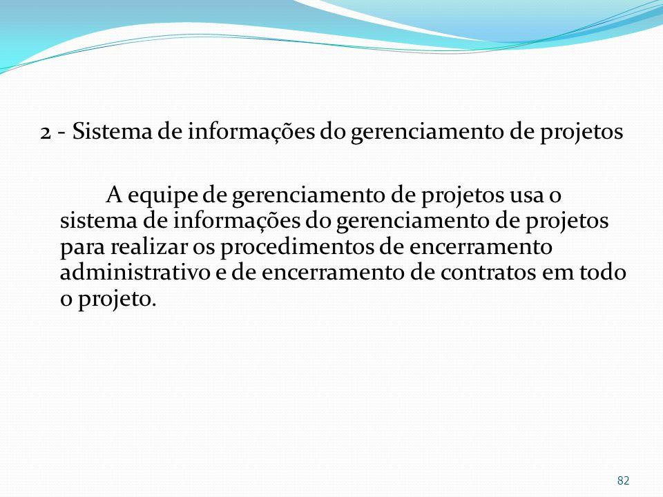 2 - Sistema de informações do gerenciamento de projetos A equipe de gerenciamento de projetos usa o sistema de informações do gerenciamento de projeto