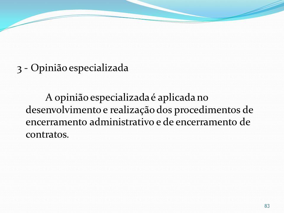 3 - Opinião especializada A opinião especializada é aplicada no desenvolvimento e realização dos procedimentos de encerramento administrativo e de enc