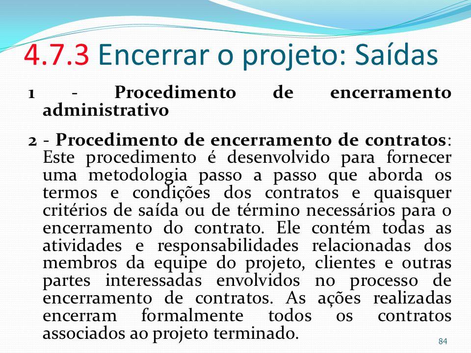4.7.3 Encerrar o projeto: Saídas 1 - Procedimento de encerramento administrativo 2 - Procedimento de encerramento de contratos: Este procedimento é de
