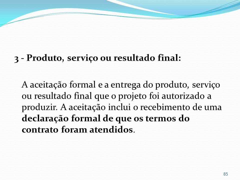 3 - Produto, serviço ou resultado final: A aceitação formal e a entrega do produto, serviço ou resultado final que o projeto foi autorizado a produzir