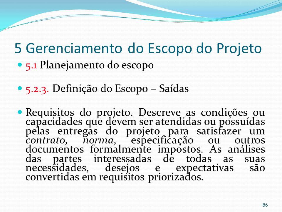 5 Gerenciamento do Escopo do Projeto 5.1 Planejamento do escopo 5.2.3. Definição do Escopo – Saídas Requisitos do projeto. Descreve as condições ou ca