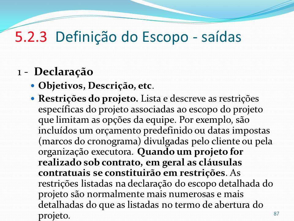 5.2.3 Definição do Escopo - saídas 1 - Declaração Objetivos, Descrição, etc. Restrições do projeto. Lista e descreve as restrições específicas do proj