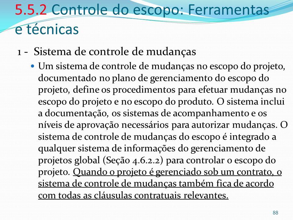 5.5.2 Controle do escopo: Ferramentas e técnicas 1 - Sistema de controle de mudanças Um sistema de controle de mudanças no escopo do projeto, document