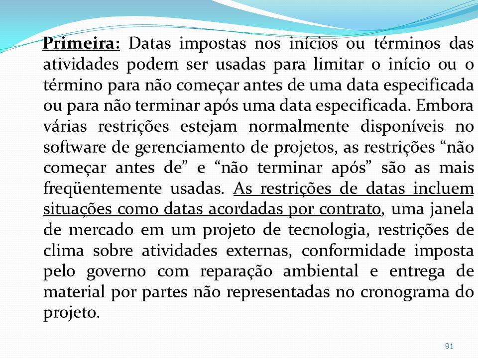 Primeira: Datas impostas nos inícios ou términos das atividades podem ser usadas para limitar o início ou o término para não começar antes de uma data