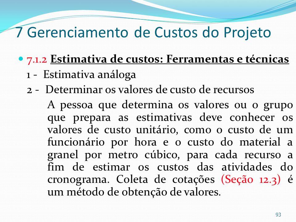 7 Gerenciamento de Custos do Projeto 7.1.2 Estimativa de custos: Ferramentas e técnicas 1 - Estimativa análoga 2 - Determinar os valores de custo de r