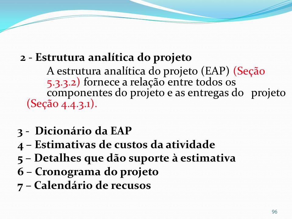 2 - Estrutura analítica do projeto A estrutura analítica do projeto (EAP) (Seção 5.3.3.2) fornece a relação entre todos os componentes do projeto e as