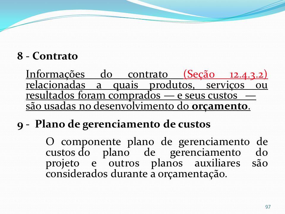 8 - Contrato Informações do contrato (Seção 12.4.3.2) relacionadas a quais produtos, serviços ou resultados foram comprados e seus custos são usadas n