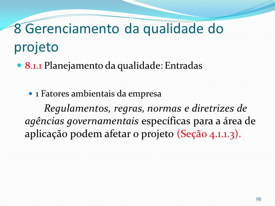 8 Gerenciamento da qualidade do projeto 8.1.1 Planejamento da qualidade: Entradas 1 Fatores ambientais da empresa Regulamentos, regras, normas e diret