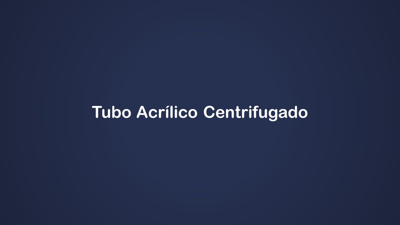 Tubo Acrílico Centrifugado