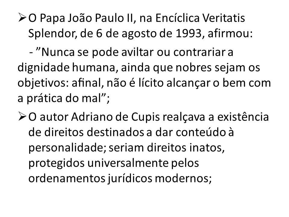 O Papa João Paulo II, na Encíclica Veritatis Splendor, de 6 de agosto de 1993, afirmou: - Nunca se pode aviltar ou contrariar a dignidade humana, aind