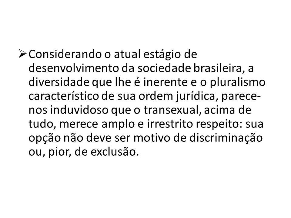 Considerando o atual estágio de desenvolvimento da sociedade brasileira, a diversidade que lhe é inerente e o pluralismo característico de sua ordem j