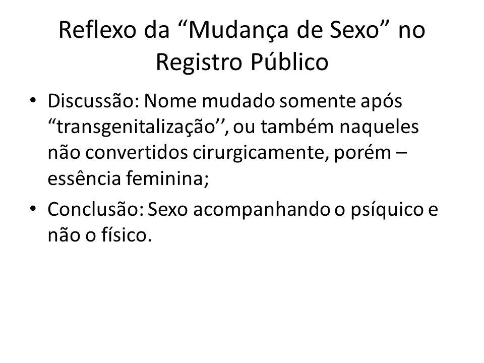 Reflexo da Mudança de Sexo no Registro Público Discussão: Nome mudado somente após transgenitalização, ou também naqueles não convertidos cirurgicamen