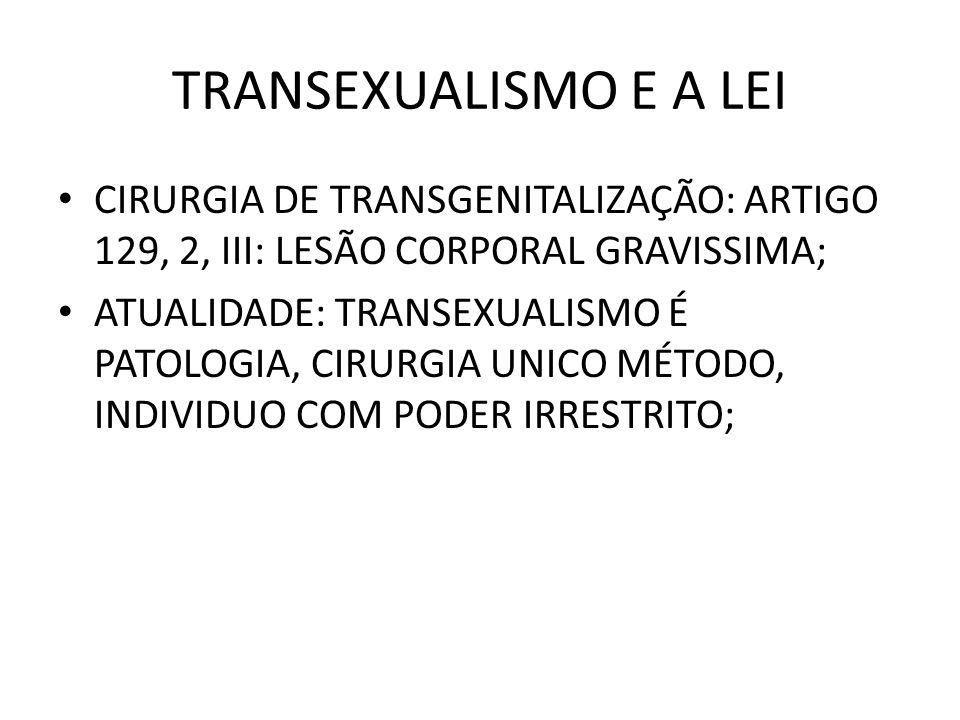 TRANSEXUALISMO E A LEI CIRURGIA DE TRANSGENITALIZAÇÃO: ARTIGO 129, 2, III: LESÃO CORPORAL GRAVISSIMA; ATUALIDADE: TRANSEXUALISMO É PATOLOGIA, CIRURGIA
