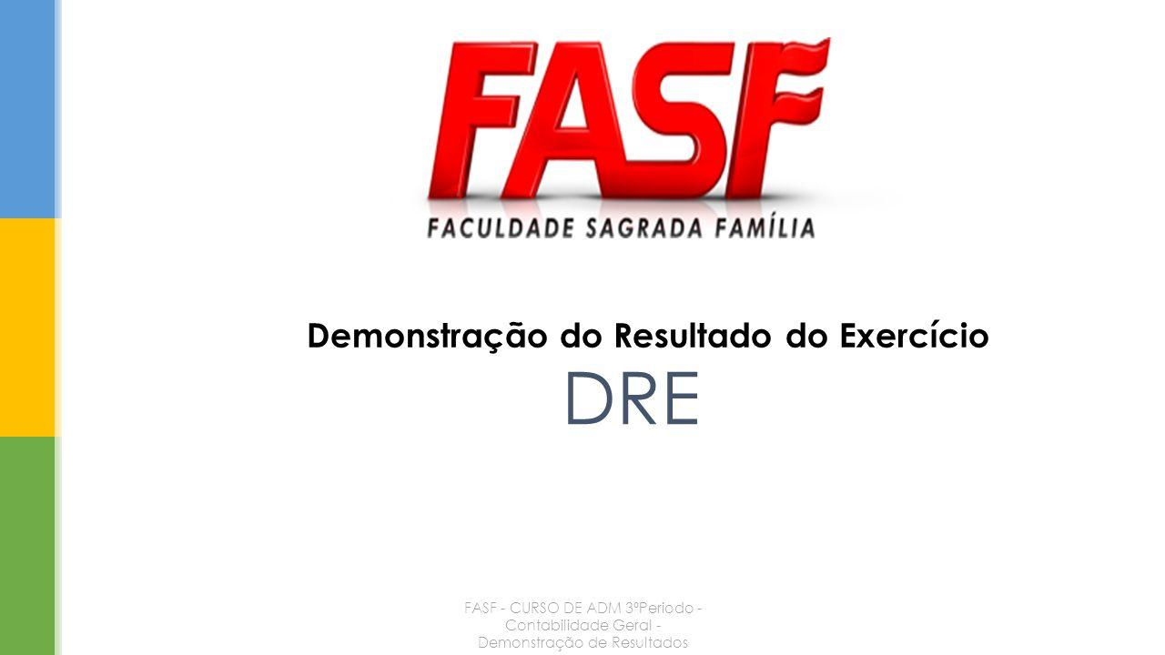 Demonstração do Resultado do Exercício DRE FASF - CURSO DE ADM 3ºPeriodo - Contabilidade Geral - Demonstração de Resultados