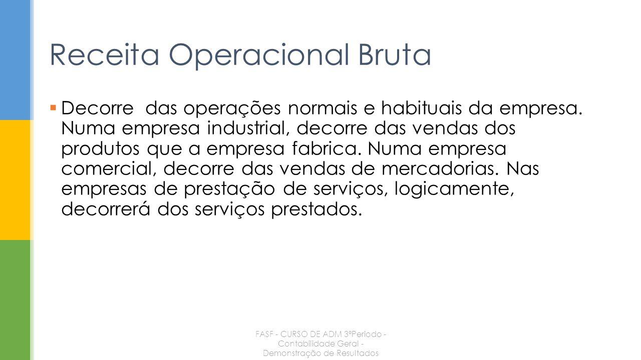 Decorre das operações normais e habituais da empresa. Numa empresa industrial, decorre das vendas dos produtos que a empresa fabrica. Numa empresa com