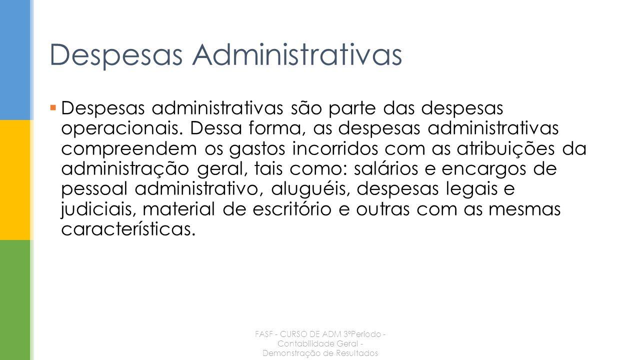 Despesas administrativas são parte das despesas operacionais. Dessa forma, as despesas administrativas compreendem os gastos incorridos com as atribui