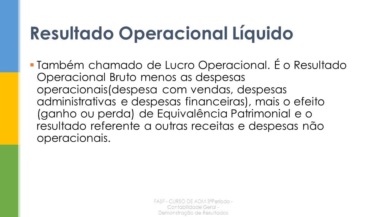 Também chamado de Lucro Operacional. É o Resultado Operacional Bruto menos as despesas operacionais(despesa com vendas, despesas administrativas e des