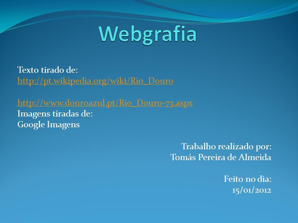 Texto tirado de: http://pt.wikipedia.org/wiki/Rio_Douro http://www.douroazul.pt/Rio_Douro-73.aspx Imagens tiradas de: Google Imagens Trabalho realizad