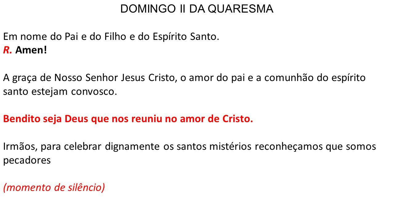 DOMINGO II DA QUARESMA Em nome do Pai e do Filho e do Espírito Santo.