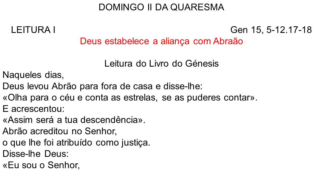 DOMINGO II DA QUARESMA LEITURA I Gen 15, 5-12.17-18 Deus estabelece a aliança com Abraão Leitura do Livro do Génesis Naqueles dias, Deus levou Abrão p