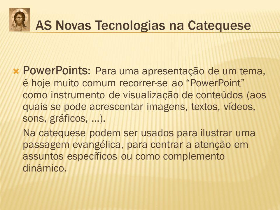PowerPoints : Para uma apresentação de um tema, é hoje muito comum recorrer-se ao PowerPoint como instrumento de visualização de conteúdos (aos quais
