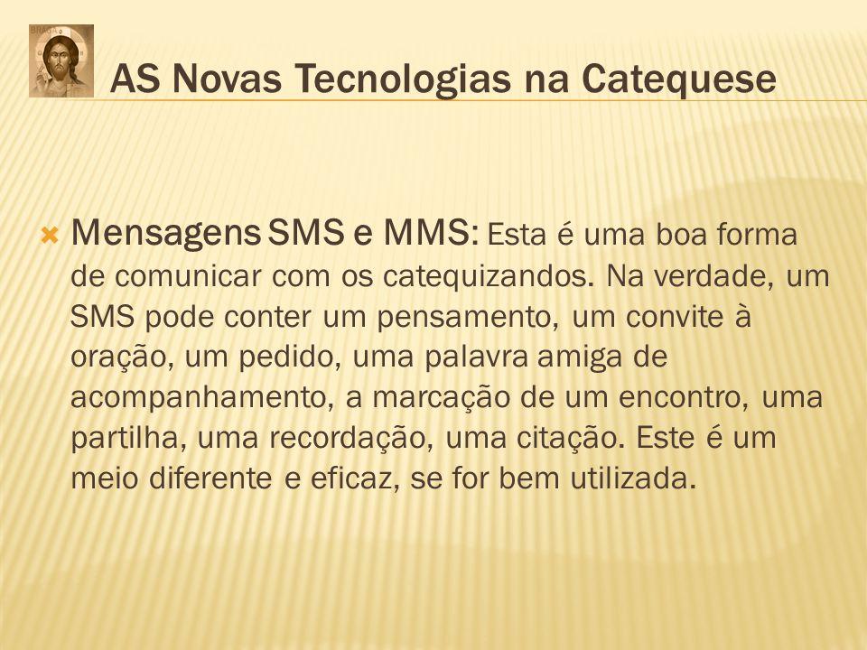 Mensagens SMS e MMS: Esta é uma boa forma de comunicar com os catequizandos. Na verdade, um SMS pode conter um pensamento, um convite à oração, um ped