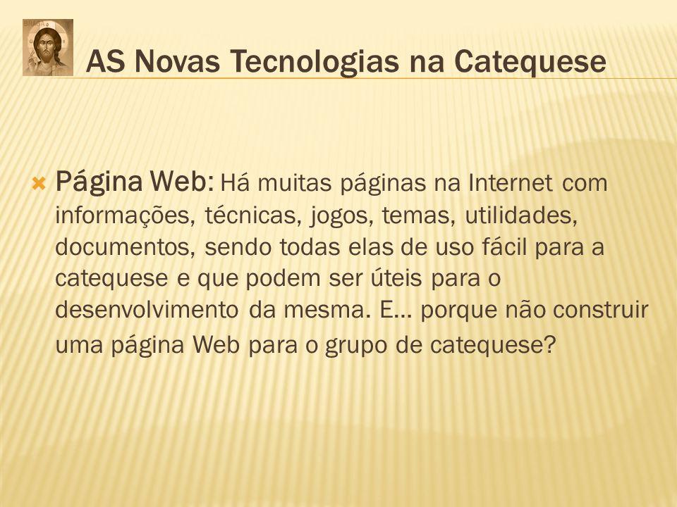 Página Web: Há muitas páginas na Internet com informações, técnicas, jogos, temas, utilidades, documentos, sendo todas elas de uso fácil para a catequ