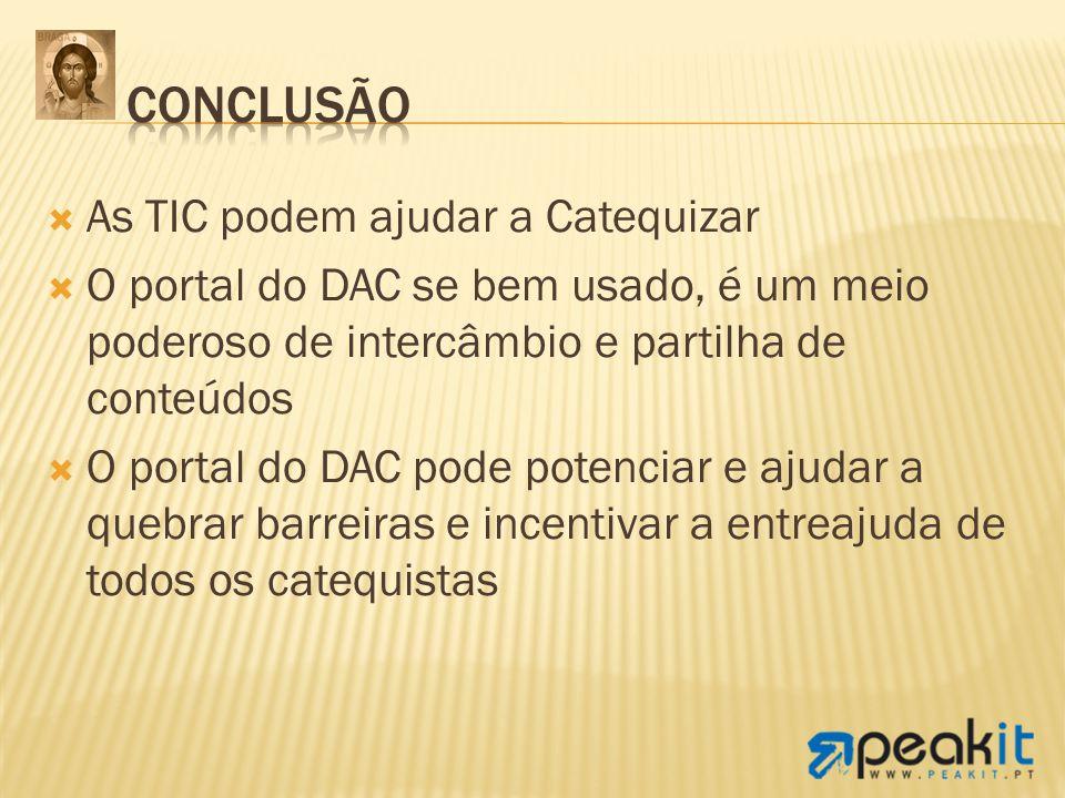 As TIC podem ajudar a Catequizar O portal do DAC se bem usado, é um meio poderoso de intercâmbio e partilha de conteúdos O portal do DAC pode potencia
