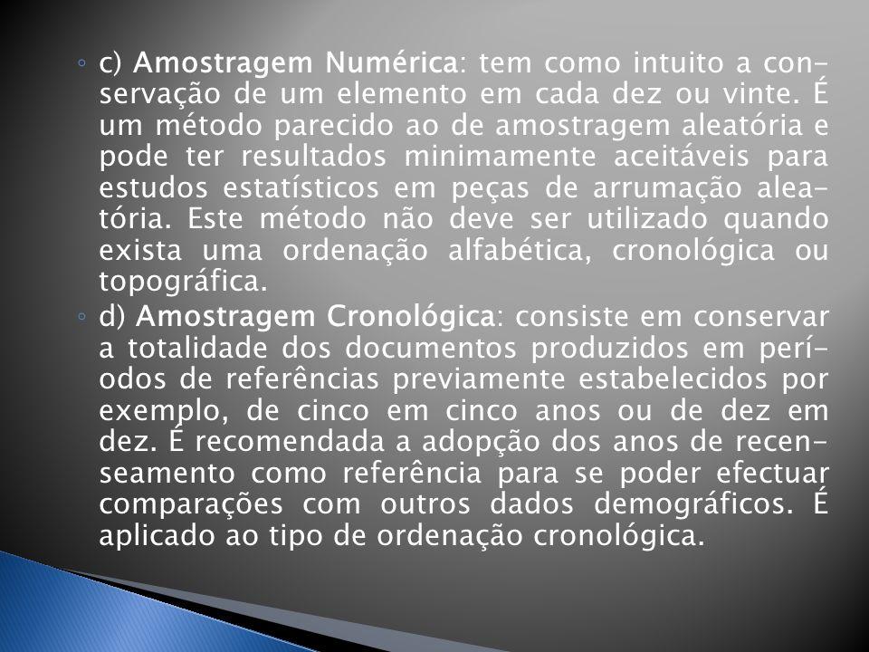 c) Amostragem Numérica: tem como intuito a con- servação de um elemento em cada dez ou vinte.
