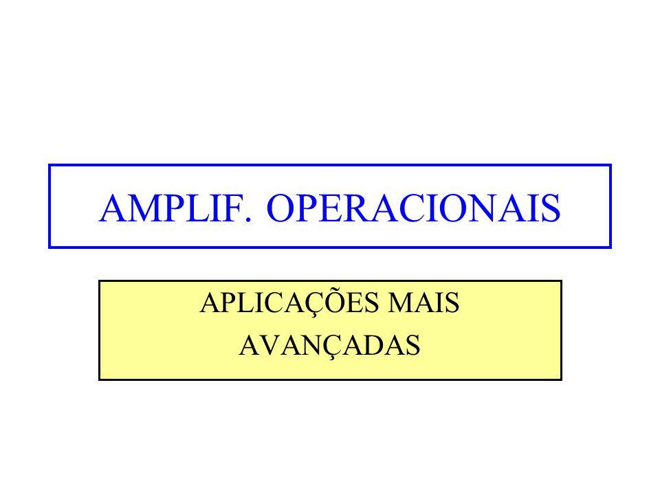 AMPLIF. OPERACIONAIS APLICAÇÕES MAIS AVANÇADAS