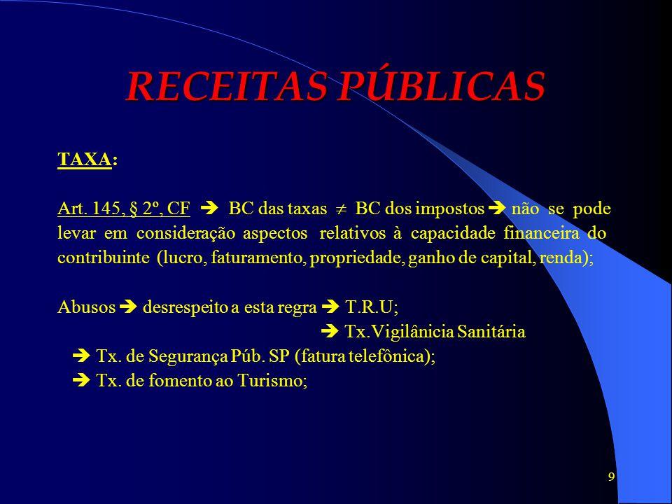 10 RECEITAS PÚBLICAS Tipos de taxas: 1) De serviços públicos: utilização efetiva ou potencial serviços específicos e divisíveis (determinar a parte de cada contribuinte, mensurar) iluminação púb.