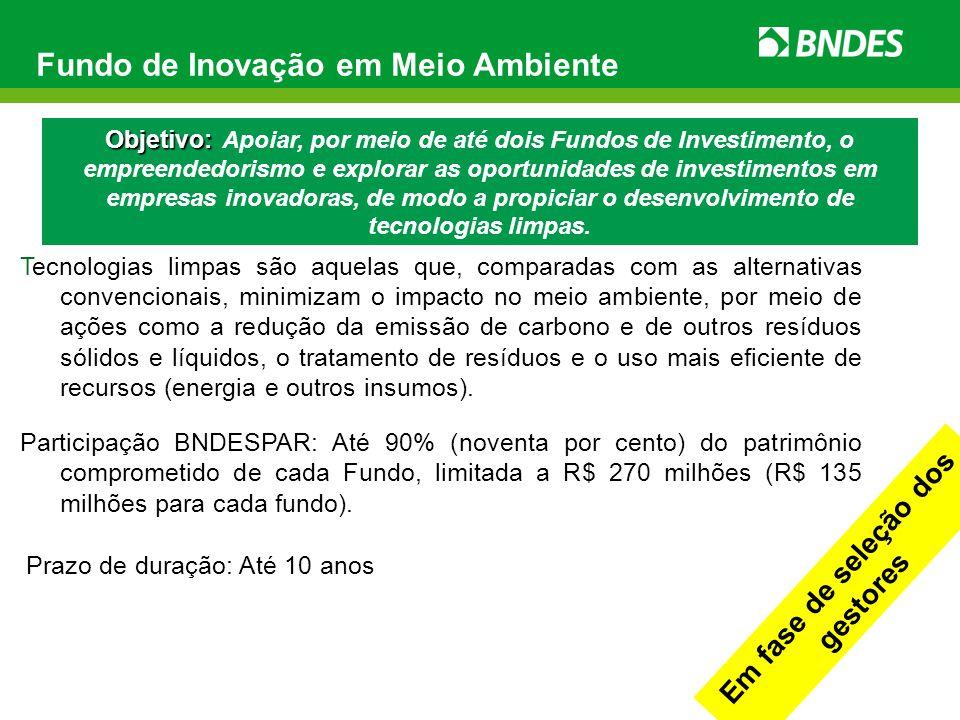 Fundo de Inovação em Meio Ambiente Objetivo: Objetivo: Apoiar, por meio de até dois Fundos de Investimento, o empreendedorismo e explorar as oportunid