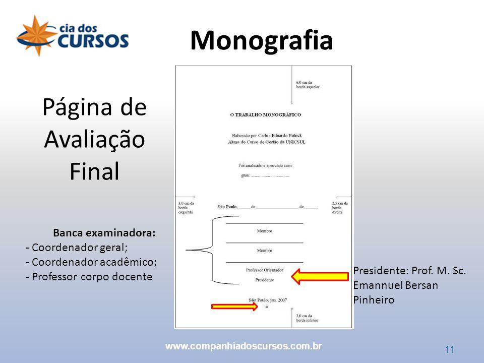 11 Página de Avaliação Final Presidente: Prof. M. Sc. Emannuel Bersan Pinheiro Banca examinadora: - Coordenador geral; - Coordenador acadêmico; - Prof