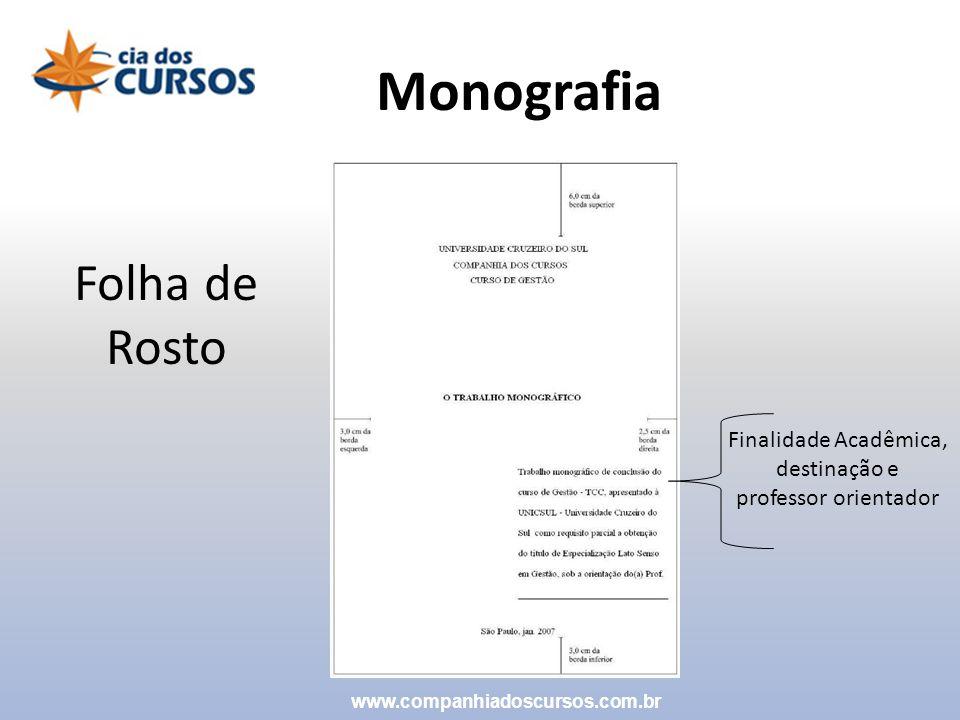 Folha de Rosto Finalidade Acadêmica, destinação e professor orientador Monografia www.companhiadoscursos.com.br
