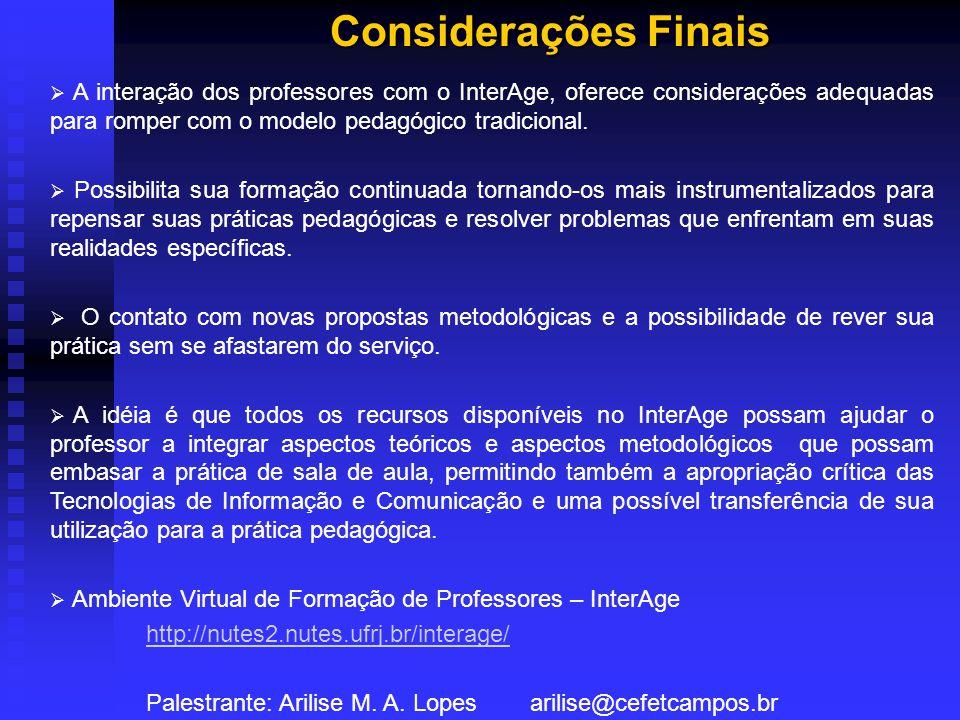 Considerações Finais Considerações Finais A interação dos professores com o InterAge, oferece considerações adequadas para romper com o modelo pedagógico tradicional.