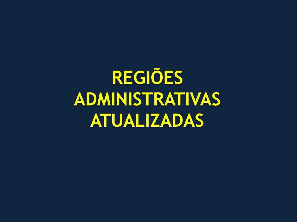 REGIÕES ADMINISTRATIVAS ATUALIZADAS REGIÕES ADMINISTRATIVAS ATUALIZADAS