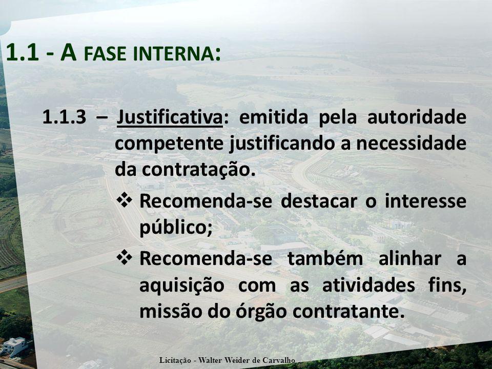 1.1.3 – Justificativa: emitida pela autoridade competente justificando a necessidade da contratação. Recomenda-se destacar o interesse público; Recome