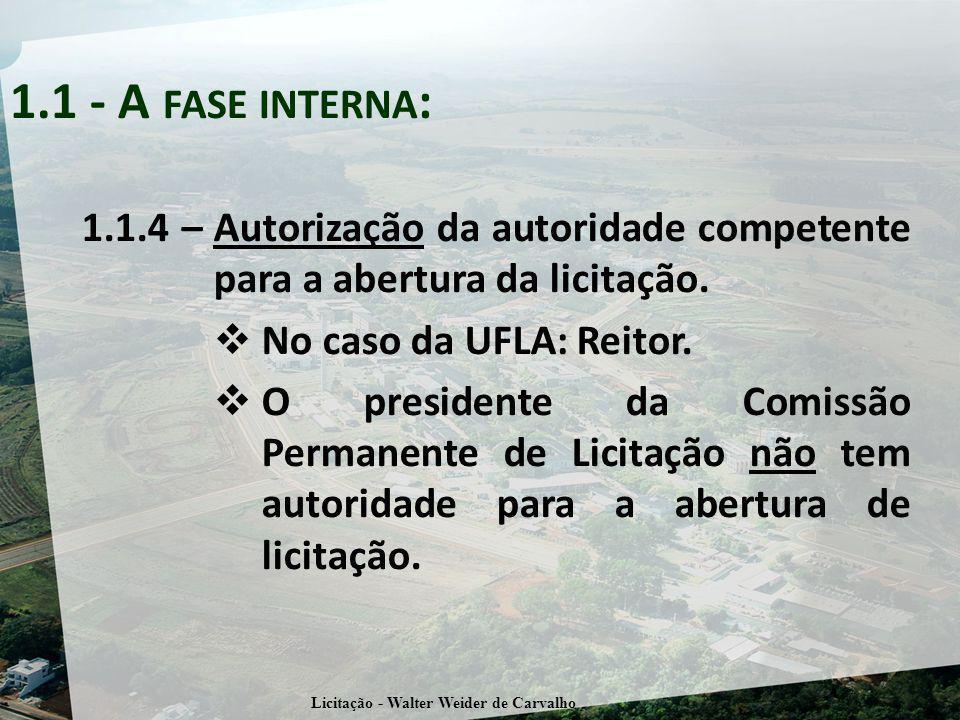1.1.4 – Autorização da autoridade competente para a abertura da licitação. No caso da UFLA: Reitor. O presidente da Comissão Permanente de Licitação n