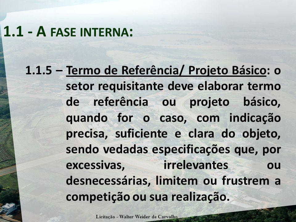 1.1.5 – Termo de Referência/ Projeto Básico: o setor requisitante deve elaborar termo de referência ou projeto básico, quando for o caso, com indicaçã