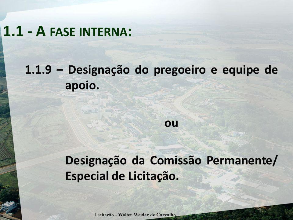 1.1.9 – Designação do pregoeiro e equipe de apoio. ou Designação da Comissão Permanente/ Especial de Licitação. 1.1 - A FASE INTERNA : Licitação - Wal