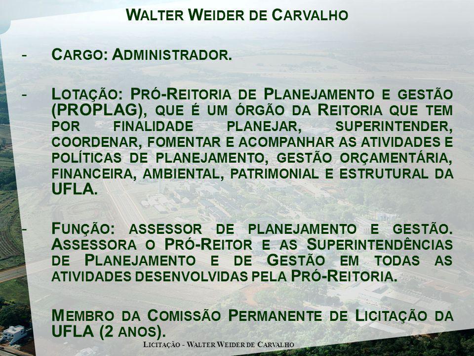 W ALTER W EIDER DE C ARVALHO -C ARGO : A DMINISTRADOR. -L OTAÇÃO : P RÓ -R EITORIA DE P LANEJAMENTO E GESTÃO (PROPLAG), QUE É UM ÓRGÃO DA R EITORIA QU