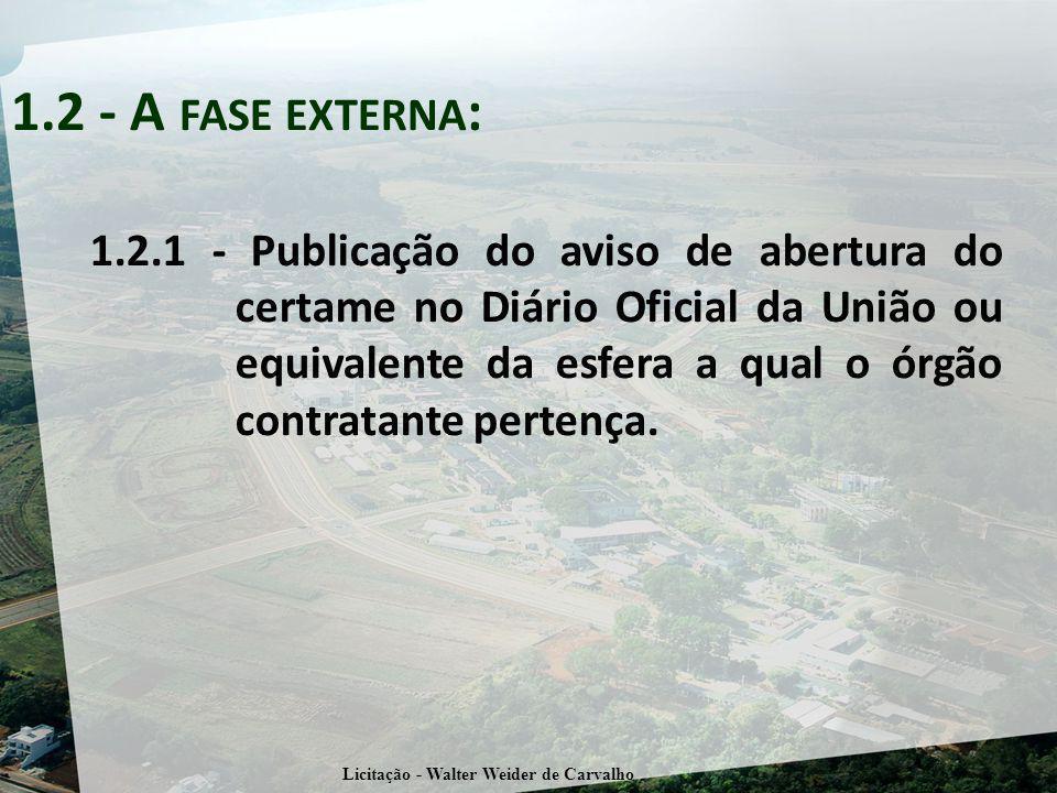 1.2.1 - Publicação do aviso de abertura do certame no Diário Oficial da União ou equivalente da esfera a qual o órgão contratante pertença.