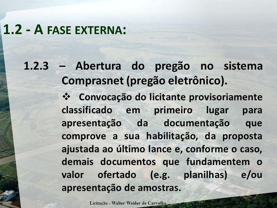 1.2.3 – Abertura do pregão no sistema Comprasnet (pregão eletrônico). Convocação do licitante provisoriamente classificado em primeiro lugar para apre