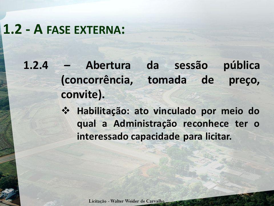 1.2.4 – Abertura da sessão pública (concorrência, tomada de preço, convite). Habilitação: ato vinculado por meio do qual a Administração reconhece ter